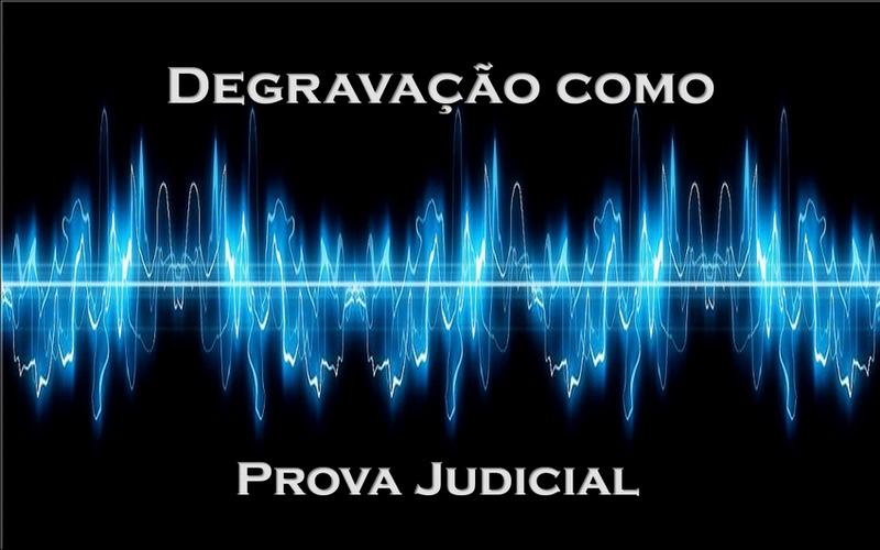 Degravação usada como meio de Prova Judicial